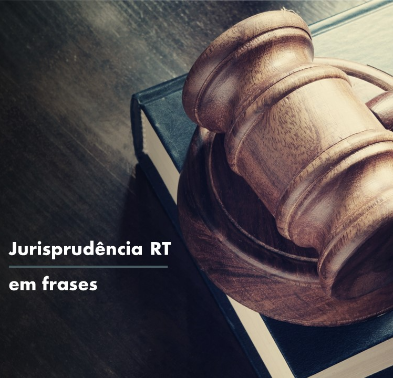 Jurisprudência RT em frases - Agosto de 2021