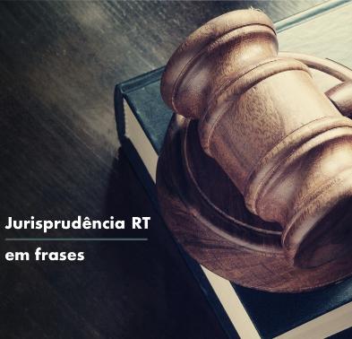 Jurisprudência RT em frases - Junho de 2021